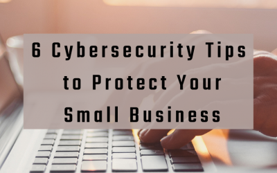 Six Cybersecurity Tips to Protect Your Small Business